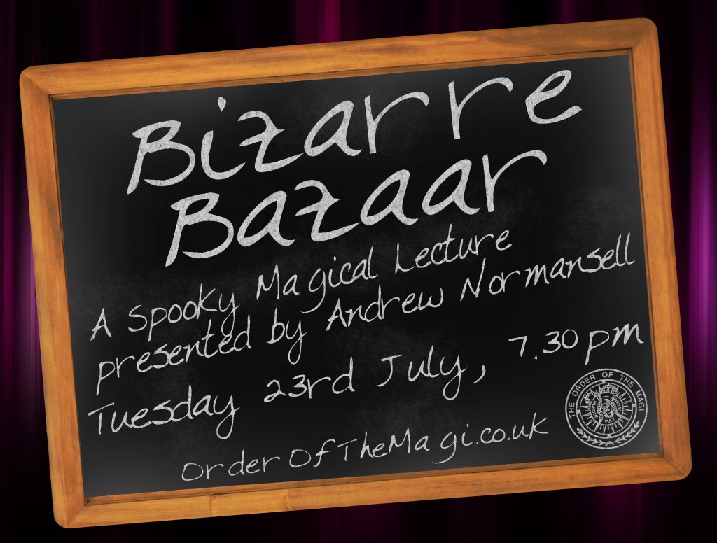 Bizarre Bazaar - A spooky Magical Lecture in Manchester presented by Andrew Normansell - Tuesday 23rd July